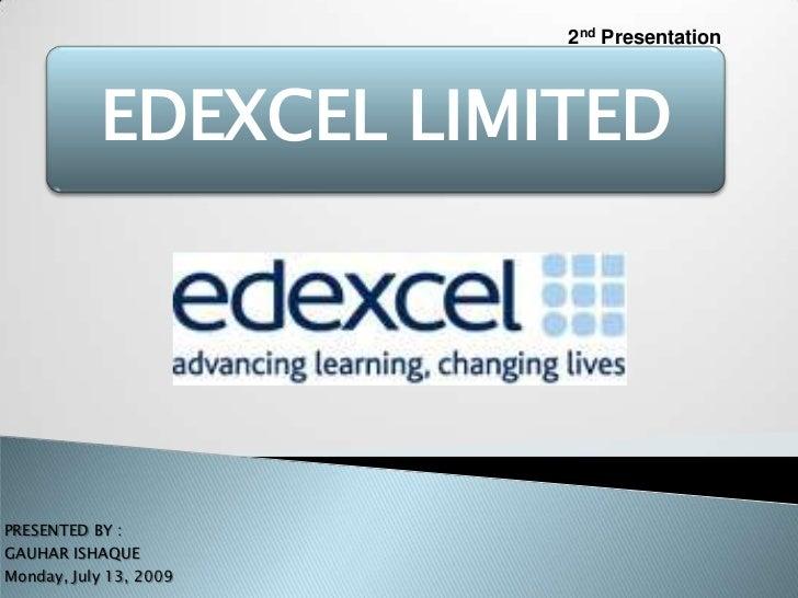 2nd Presentation           EDEXCEL LIMITEDPRESENTED BY :GAUHAR ISHAQUEMonday, July 13, 2009