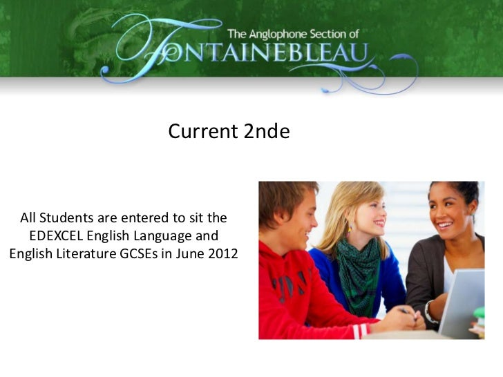Current 2nde All Students are entered to sit the   EDEXCEL English Language andEnglish Literature GCSEs in June 2012