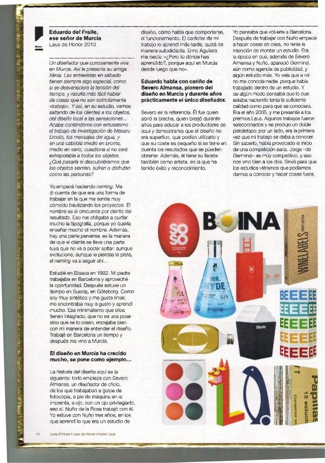 -- Eduardo del Fraile, ese señor de Murcia Laus de Honor 2013 Un diseñador que curiosamente vive en Murcia. Asfle presenta...