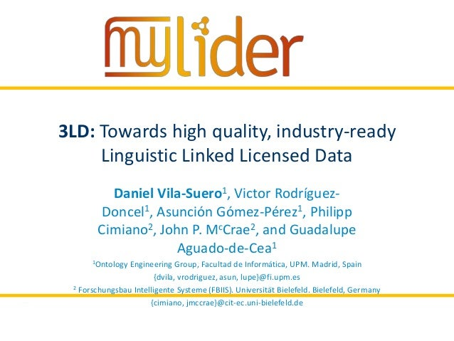 19/03/2014 1Presentername 3LD: Towards high quality, industry-ready Linguistic Linked Licensed Data Daniel Vila-Suero1, Vi...