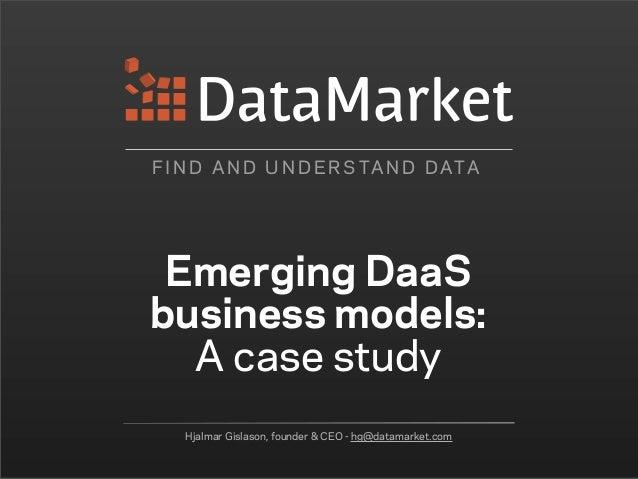 F I N D A N D U N D E R S TA N D D ATA Emerging DaaSbusiness models:  A case study   Hjalmar Gislason, founder & CEO - hg@...