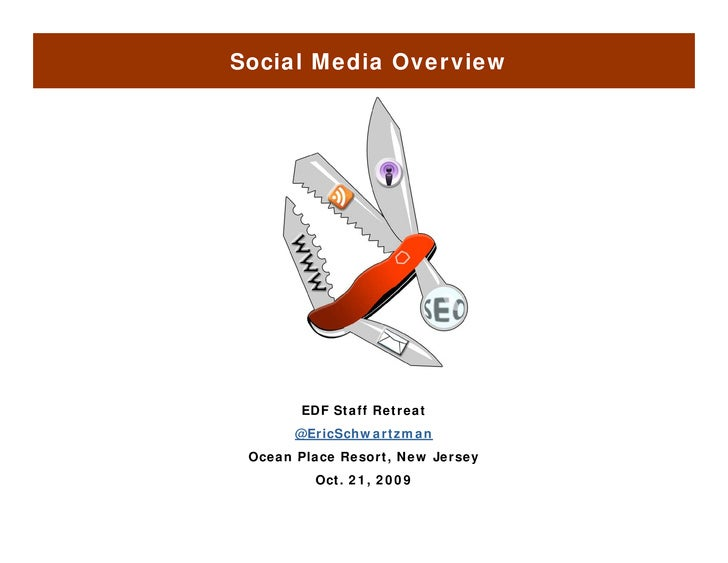 Social Media Overview            EDF Staff Retreat        @EricSchwartzman  Ocean Place Resort, New Jersey              Re...