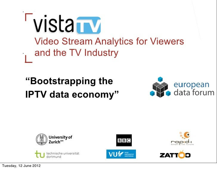 """Video Stream Analytics for Viewers                 and the TV Industry            """"Bootstrapping the            IPTV data ..."""