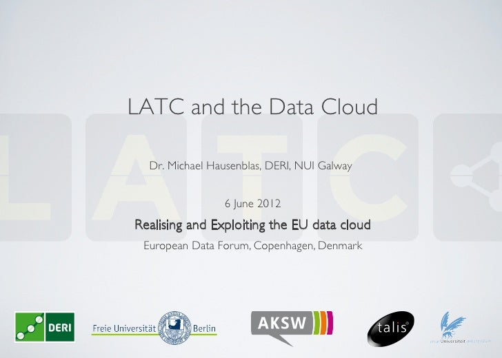 LATC and the Data Cloud	  Dr. Michael Hausenblas, DERI, NUI Galway	                 6 June 2012	Realising and Exploiting t...
