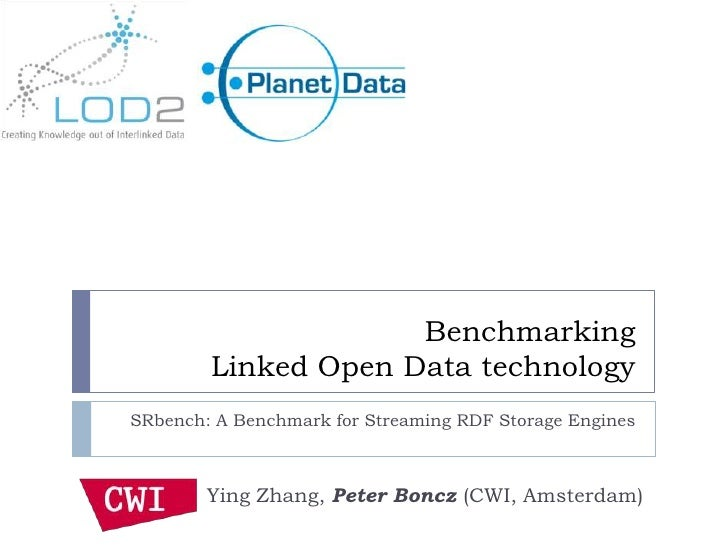 Benchmarking        Linked Open Data technologySRbench: A Benchmark for Streaming RDF Storage Engines        Ying Zhang, P...
