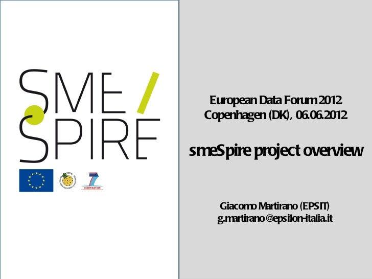 1/10   European Data Forum 2012  Copenhagen (DK), 06.06.2012smeSpire project overview    Giacomo Martirano (EPSIT)    g.ma...
