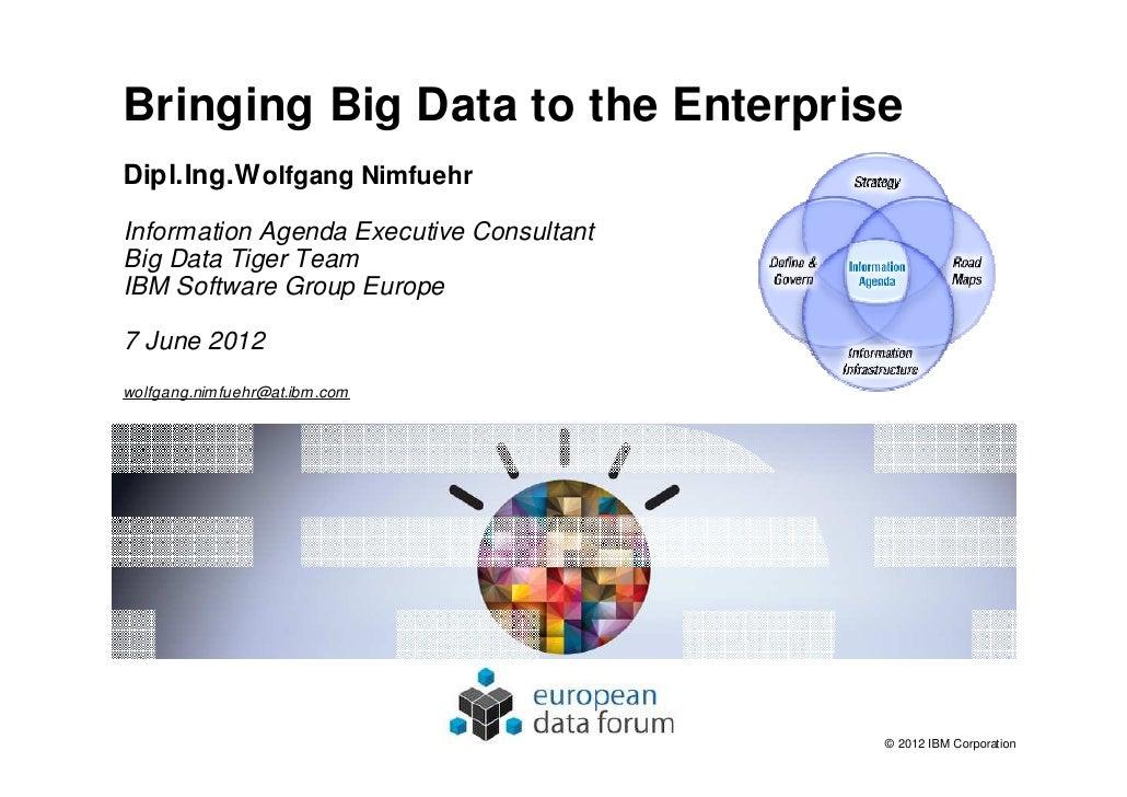 Bringing Big Data to the EnterpriseDipl.Ing.W olfgang NimfuehrInformation Agenda Executive ConsultantBig Data Tiger TeamIB...