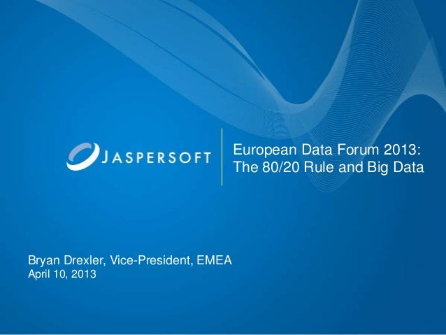 European Data Forum 2013:                                      The 80/20 Rule and Big DataBryan Drexler, Vice-President, E...
