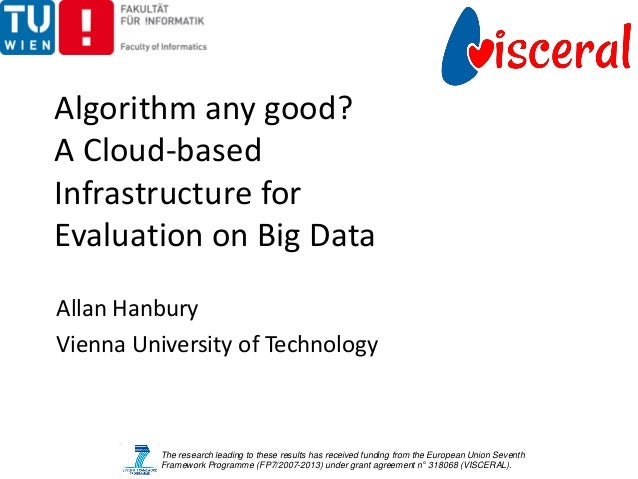 Algorithm any good?A Cloud-basedInfrastructure forEvaluation on Big DataAllan HanburyVienna University of Technology      ...