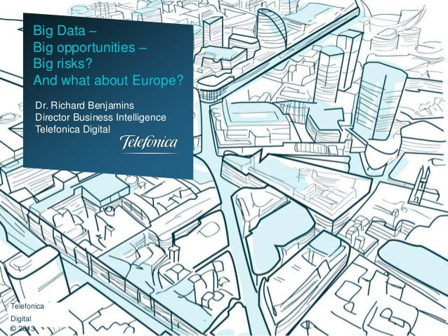 Big Data –      Big opportunities –      Big risks?      And what about Europe?          Dr. Richard Benjamins          Di...