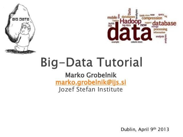 Marko Grobelnikmarko.grobelnik@ijs.si Jozef Stefan Institute                     Dublin, April 9th 2013