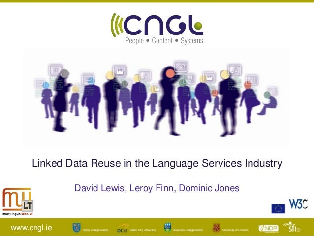 www.cngl.ieLinked Data Reuse in the Language Services IndustryDavid Lewis, Leroy Finn, Dominic Jones