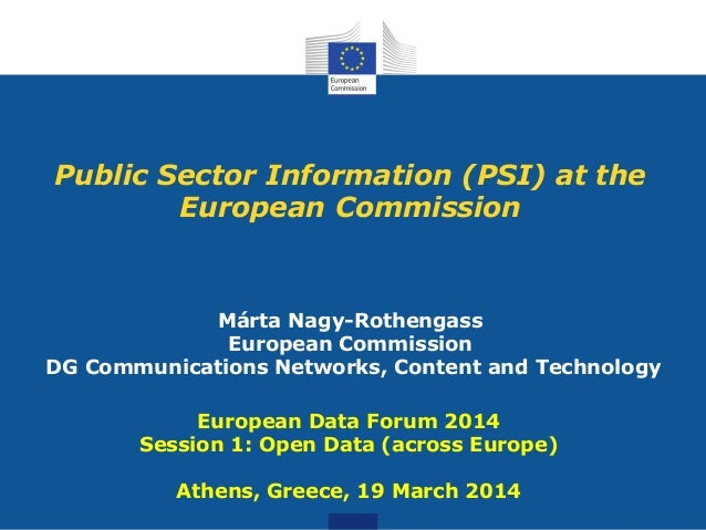 Public Sector Information (PSI) at the European Commission Márta Nagy-Rothengass European Commission DG Communications Net...