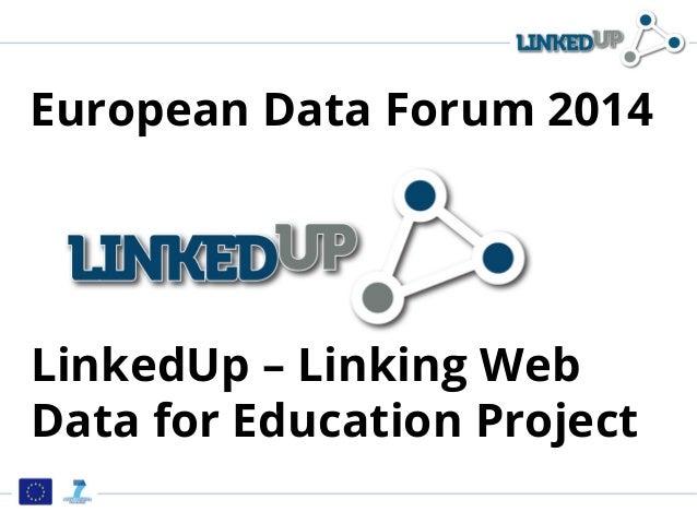LinkedUp – Linking Web Data for Education Project European Data Forum 2014