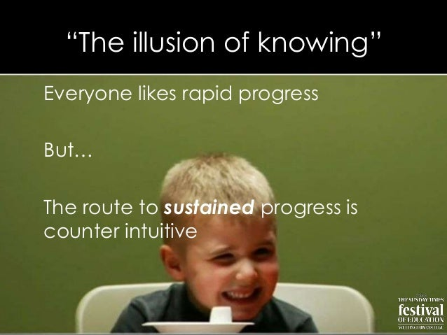 """""""The illusion of knowing""""Everyone likes rapid progressBut…The route to sustained progress iscounter intuitive"""