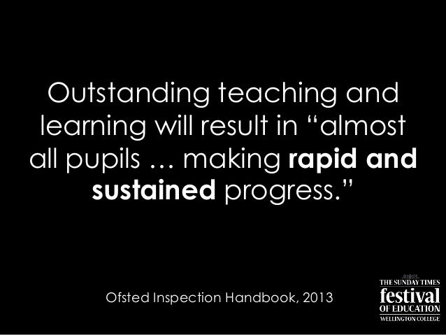 "Outstanding teaching andlearning will result in ""almostall pupils … making rapid andsustained progress.""Ofsted Inspection ..."