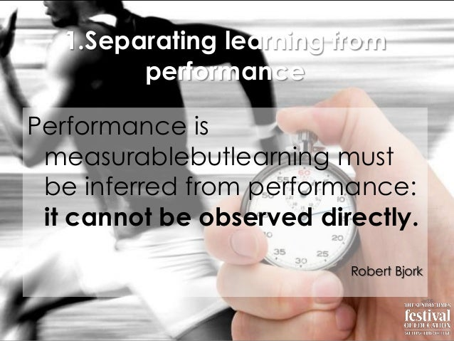 1.Separating learning fromperformancePerformance ismeasurablebutlearning mustbe inferred from performance:it cannot be obs...