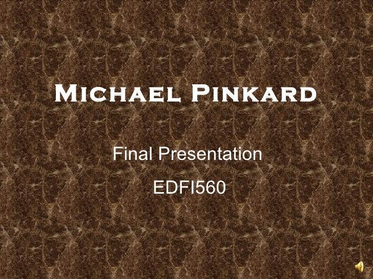 EDFI560 Final Presentation Michael Pinkard