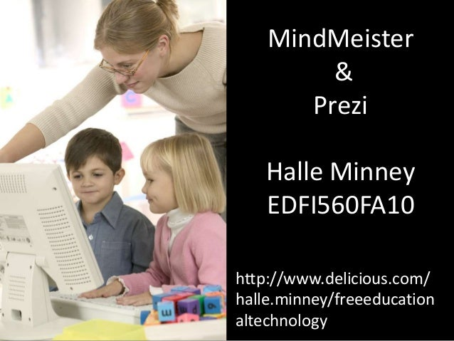 MindMeister & Prezi Halle Minney EDFI560FA10 http://www.delicious.com/ halle.minney/freeeducation altechnology