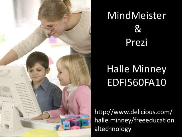 MindMeister & Prezi Halle Minney EDFI560FA10 http://www.delicious.com/ halle.minney/freeeducation altechnology