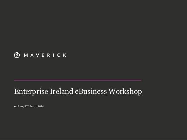 Enterprise Ireland eBusiness Workshop Athlone, 27th March 2014