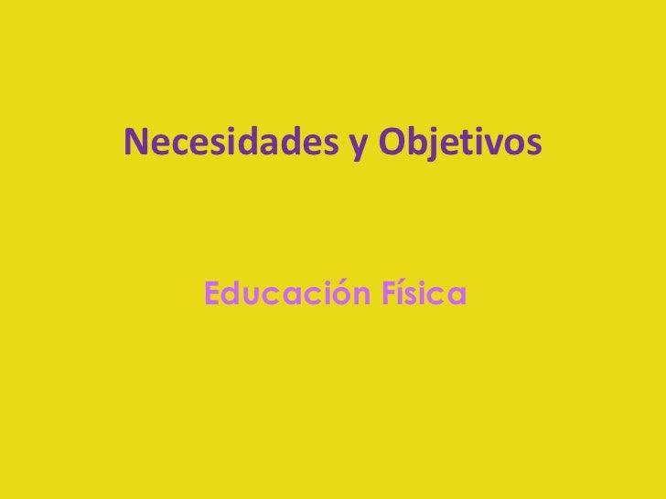 Necesidades y Objetivos    Educación Física