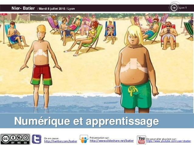 Nier- Batier / Mardi 8 juillet 2015 / Lyon Les nouveaux contextes d'apprentissages http://twitter.com/batier http://www.sl...