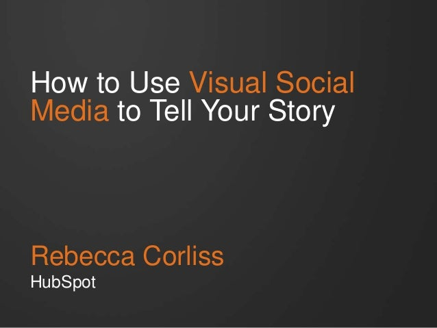 How to Use Visual Social Media to Tell Your Story  Rebecca Corliss HubSpot