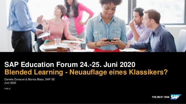 PUBLIC Daniela Donauer & Bianca Blass, SAP SE Juni 2020 SAP Education Forum 24.-25. Juni 2020 Blended Learning - Neuauflag...