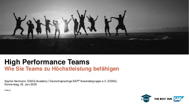 PUBLIC Sophie Hartmann, DSAG-Academy I Deutschsprachige SAP® Anwendergruppe e.V. (DSAG) Donnerstag, 25. Juni 2020 High Per...