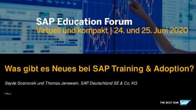 PUBLIC Was gibt es Neues bei SAP Training & Adoption? Seyde Sosnovski und Thomas Jenewein, SAP Deutschland SE & Co. KG