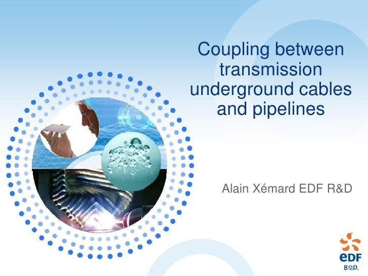 Coupling between    transmission underground cables    and pipelines       Alain Xémard EDF R&D