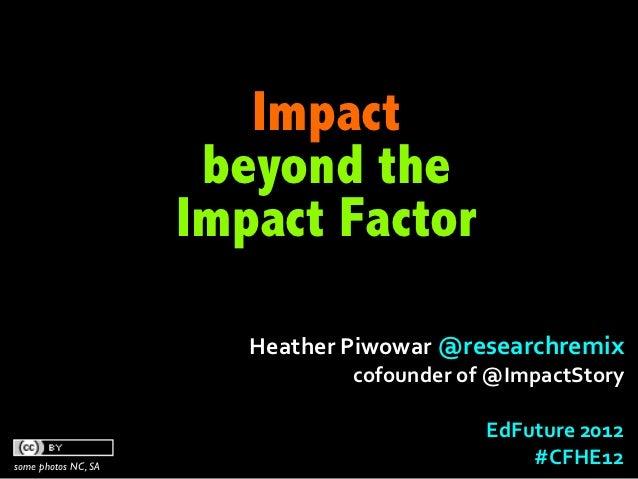 Impact                      beyond the                     Impact Factor                        Heather Piwowar @resea...