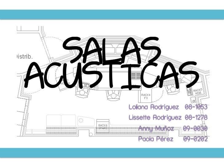 SALASACUSTICAS     Loliana Rodríguez 08-1053     Lissette Rodríguez 08-1278         Anny Muñoz 09-0030         Paola Pérez...