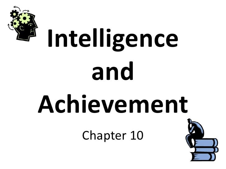 Intelligence and Achievement<br />Chapter 10<br />