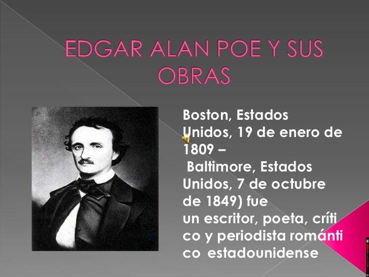 EDGAR ALAN POE Y SUS OBRAS<br />Boston,Estados Unidos, 19 de enero de 1809 –Baltimore, Estados Unidos, 7 de octubre de 1...