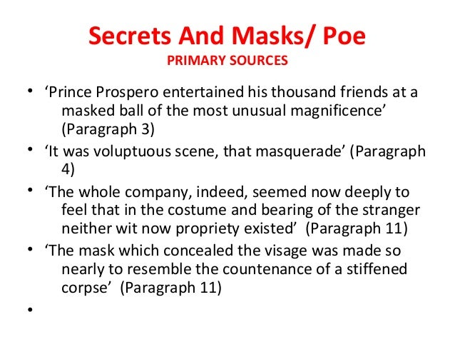 an analysis of symbolism in the mask of red death by edgar allan poe The masque of the red death contains imagery that upholds the story's  allegorical interpretation, as well as imagery that is open to other.