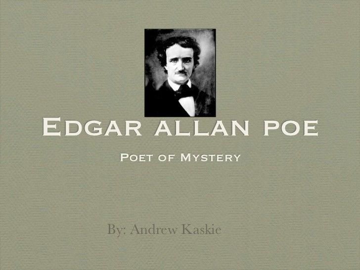 Edgar allan poe    Poet of Mystery   By: Andrew Kaskie