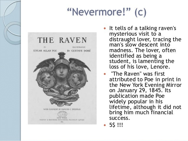 """""""Nevermore!"""" (c)        It tells of a talking ravens         mysterious visit to a         distraught lover, tracing the ..."""