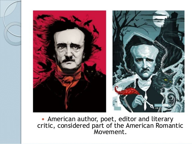   American author, poet, editor and literarycritic, considered part of the American Romantic                    Movement.