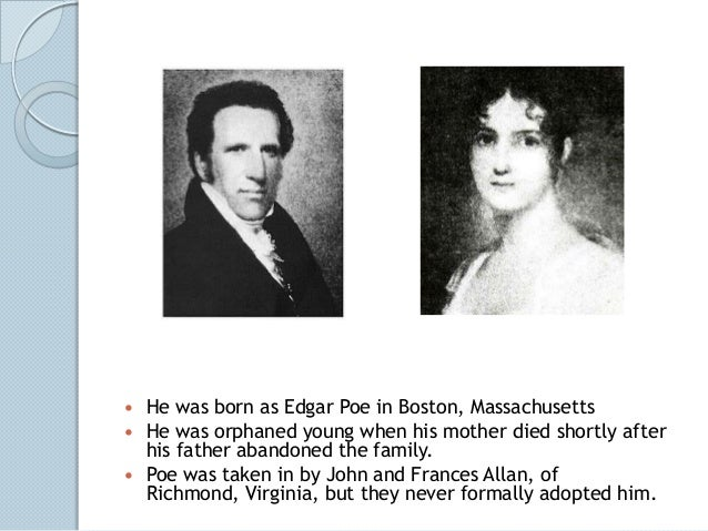    He was born as Edgar Poe in Boston, Massachusetts   He was orphaned young when his mother died shortly after    his f...