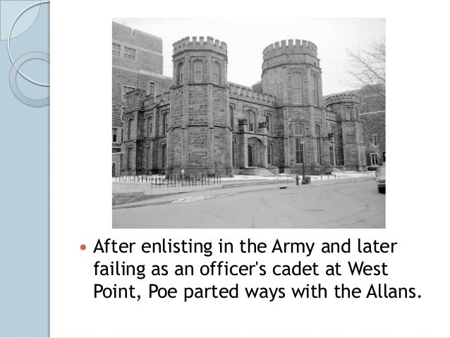    After enlisting in the Army and later    failing as an officers cadet at West    Point, Poe parted ways with the Allans.