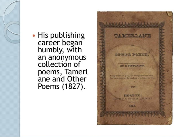    His publishing    career began    humbly, with    an anonymous    collection of    poems, Tamerl    ane and Other    P...