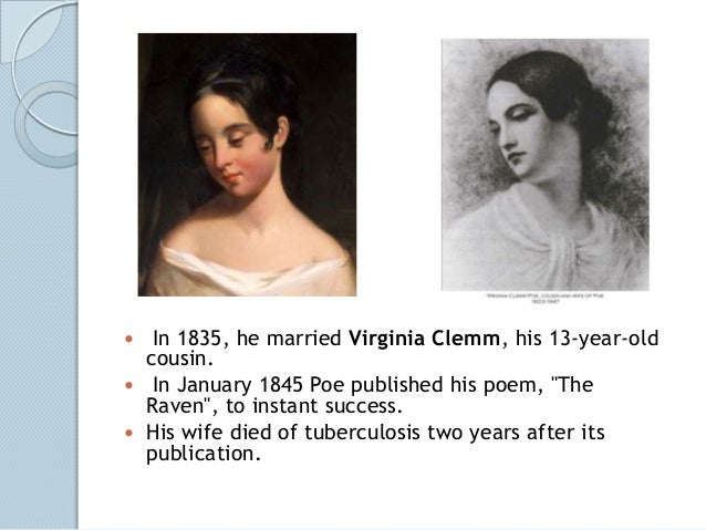 """  In 1835, he married Virginia Clemm, his 13-year-old  cousin. In January 1845 Poe published his poem, """"The  Raven"""", to ..."""