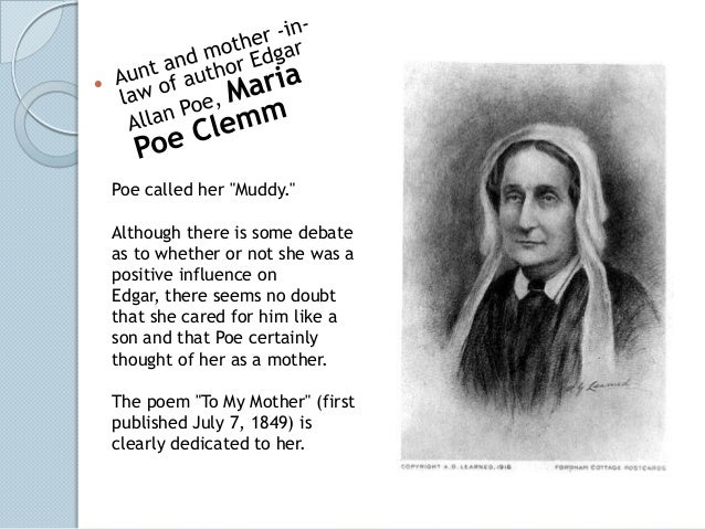 """Poe called her """"Muddy.""""Although there is some debateas to whether or not she was apositive influence onEdgar, there seems ..."""