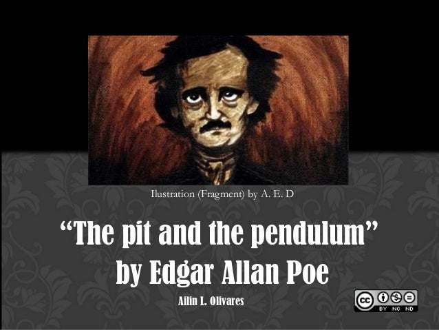the pit and the pendulum by edgar allan poe essays Edgar allan poe (1809-1849) was an american author born in boston  was written by edgar allen poe in 1846  with the story it is widely held that the pit and .