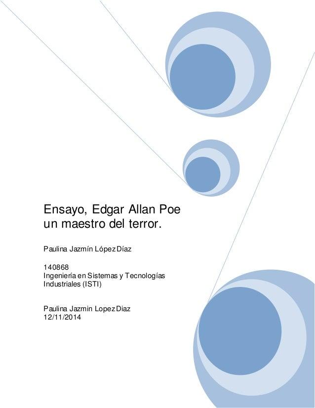 Ensayo, Edgar Allan Poe  un maestro del terror.  Paulina Jazmín López Díaz  140868  Ingeniería en Sistemas y Tecnologías  ...
