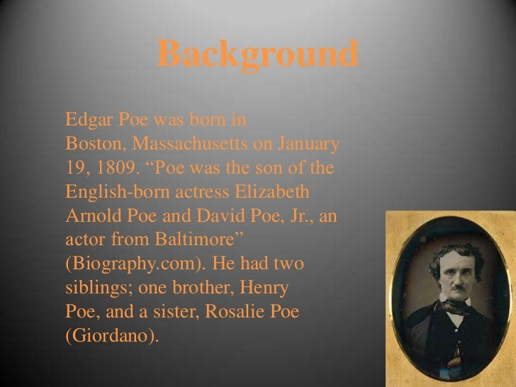 a biography of the early life and literary career of edgar allan poe Edgar poe was born in boston on january 19, 1809  edgar allan had no  money, no job skills, and had been shunned by john allan  as the editor for the  southern literary messenger, poe successfully managed the paper and  increased.