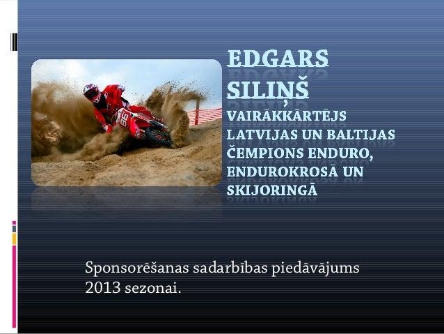 Sponsorēšanas sadarbības piedāvājums2013 sezonai.