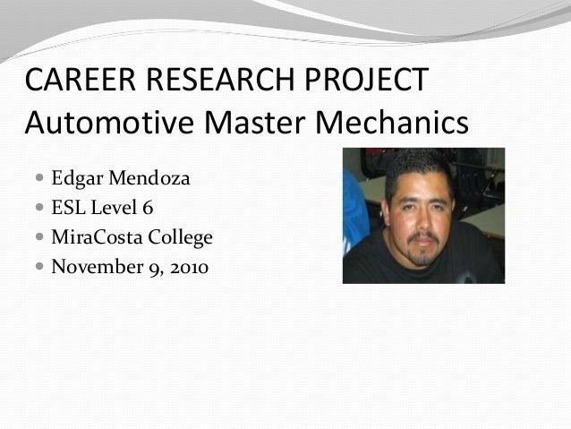 CAREER RESEARCH PROJECT Automotive Master Mechanics  Edgar Mendoza  ESL Level 6  MiraCosta College  November 9, 2010